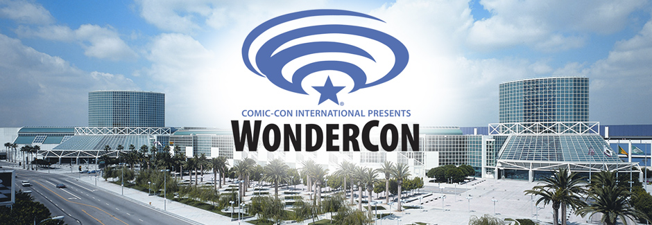 WonderCon 2016, March 25-27 at the Los Angeles Convention Center