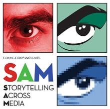 SAM, Storytelling Across Media, Saturday, Nov. 3 at the Comic-Con Museum in Balboa Park